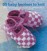 50 Baby Bootees to Knit by Zoe Mellor